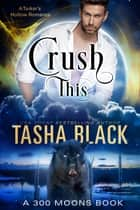 Crush This! (300 Moons #7) ebook by