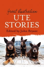 Great Australian Ute Stories ebook by Bryant John