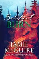 Beautiful Burn: A Novel eBook por Jamie McGuire