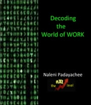 Decoding the World of Work ebook by Naleni Padayachee