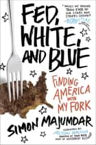 Fed, White, and Blue ebook by Simon Majumdar,Alton Brown