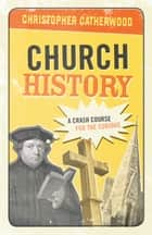 Church History ebook by Christopher Catherwood