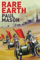 Rare Earth ebook by Paul Mason