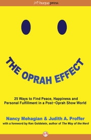 The Oprah Effect - 25 Ways to Find Peace, Happiness and Personal Fulfillment in a Post–Oprah Show World ebook by Nancy Mehagian,Ken Goldstein,Judith A Proffer