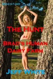 The Hunt at Brad's Human Dairy Farm ebook by Jeff White