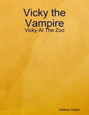 Vicky the Vampire - Vicky at the Zoo ebook by Matthew Gilbert