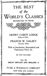 The Best Of The World's Classics (Restricted To Prose) Volume III - Great Britain And Ireland I: 1281-1745 (Mobi Classics) ebook by Henry Cabot Lodge (Editor)