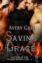Saving Grace - Masters of the Prairie Winds Club, #2 ebook by Avery Gale