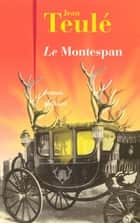 Le Montespan ebook by Jean TEULÉ