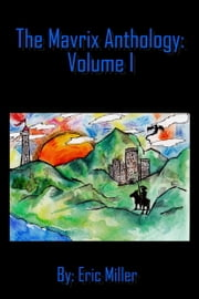 The Mavrix Anthology: Volume 1 ebook by Eric Miller