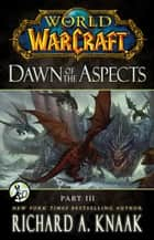 World of Warcraft: Dawn of the Aspects: Part III ebook by Richard A. Knaak