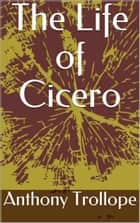 The Life of Cicero ebook by Anthony Trollope