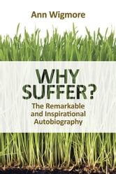 Why Suffer? - The Remarkable and Inspirational Autobiography ebook by Ann Wigmore