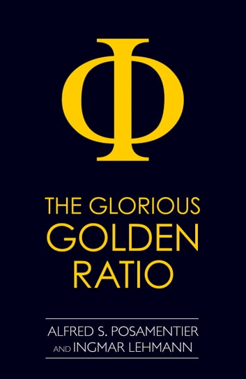 The Glorious Golden Ratio ebook by Alfred S. Posamentier,Ingmar Lehmann