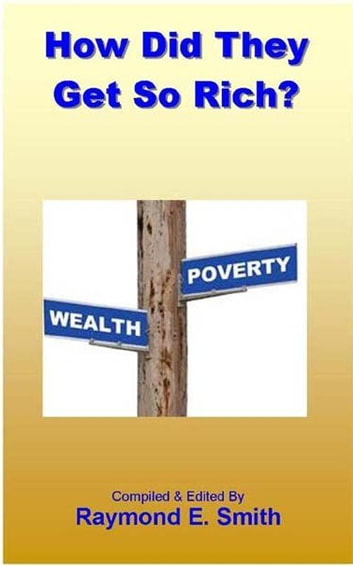 How Did They Get So Rich? ebook by Raymond E. Smith