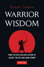 Warrior Wisdom - (Analysis of Sun Tzu's the Art of War, Shokatsu Komei's the Tactics, and More) ebook by Kazumi Tabata