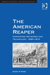 The American Reaper - Harvesting Networks and Technology, 1830–1910 ebook by Dr Gordon M Winder,Professor Derek H Aldcroft