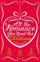 All the Romance You Need This Christmas: 5-Book Festive Collection ebook by