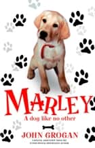 Marley: A Dog Like No Other ebook by John Grogan