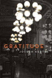 Gratitude - A Novel ebook by Joseph Kertes