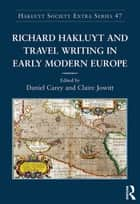 Richard Hakluyt and Travel Writing in Early Modern Europe ebook by Claire Jowitt,Daniel Carey