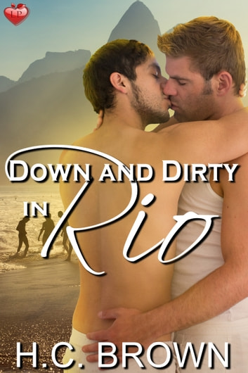 Down and Dirty in Rio ebook by H.C. Brown