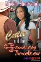 Cutie and the Cowboy Trucker ebook by Mickie Sherwood