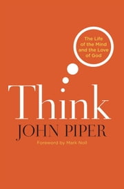 Think: The Life Of The Mind And The Love Of God ebook by