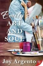 Emily's Art and Soul ebook by Joy Argento