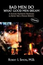 Bad Men Do What Good Men Dream ebook by Robert I. Simon