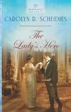 The Lady's Hero ebook by Carolyn R. Scheidies