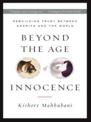 Beyond the Age of Innocence - Rebuilding Trust Between America and the World ebook by Kishore Mahbubani