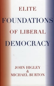 Elite Foundations of Liberal Democracy ebook by John Higley,Michael Burton