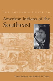 The Columbia Guide to American Indians of the Southeast ebook by Theda Perdue,Michael D Green
