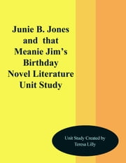 Junie B. Jones and That Meanie Jim's Birthday Novel Literature Unit Study ebook by Teresa Lilly