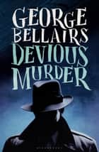 Devious Murder ebook by George Bellairs