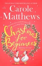 Christmas for Beginners - Fall in love with the ultimate festive read from the Sunday Times bestseller ebook by Carole Matthews