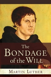 The Bondage of the Will ebook by Martin Luther