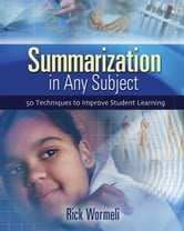 Summarization in Any Subject: 50 Techniques to Improve Student Learning ebook by Wormeli, Rick