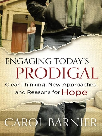 Engaging Today's Prodigal - Clear Thinking, New Approaches, and Reasons for Hope ebook by Carol Barnier