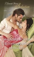 Un corteggiamento pericoloso ebook by Madeline Hunter