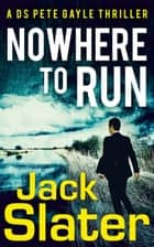 Nowhere to Run (DS Peter Gayle thriller series, Book 1) ebook by