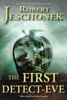The First Detect-Eve - A Mystery Tale ebook by Robert Jeschonek