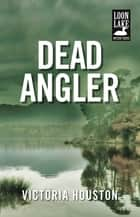 Dead Angler ebook de Victoria Houston