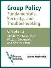 Group Policy Fundamentals, Security, and Troubleshooting: Chapter 3: GPMC 2.0: Filters, Comments, and Starter GPOs ebook by Moskowitz, Jeremy A