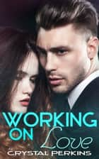 Working On Love ebook by Crystal Perkins