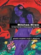 Bitches Brew ebook by ghetto english rock / Attaway