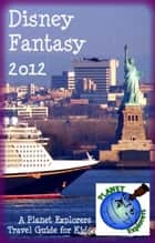 Disney Fantasy 2012: A Planet Explorers Travel Guide for Kids ebook by Planet Explorers