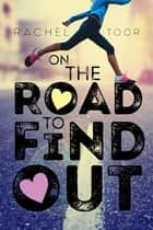 On the Road to Find Out - A Novel ebook by Rachel Toor