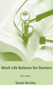Work Life Balance for Doctors: Part Three ebook by Susan Kersley